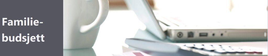 Bildet viser delvis en hvit kaffekopp og en bærbar PC og det står i hvite tykke bokstaver Familiebudsjett på grå bakgrunn til venstre.