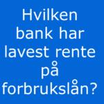 Hvilken bank har lavest rente på forbrukslån er skrevet i hvite bokstaver på sterk blå bakgrunn